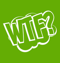 Wtf comic book bubble text icon green vector