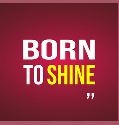 Born to shine life quote with modern background vector