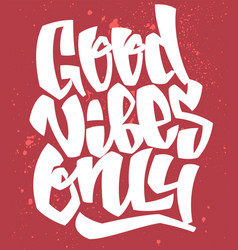 good vibes only handwritten lettering print for vector image
