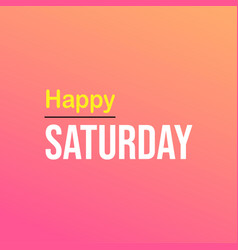 Happy saturday life quote with modern background vector