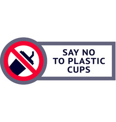 say no to plastic cups trendy ecological sticker vector image