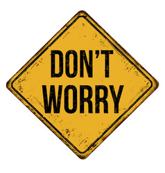 Dont worry vintage rusty metal sign vector