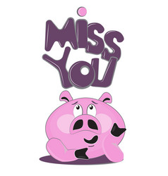 Funny pink pig - miss you vector