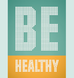 healthy lifestyle be healthy made white pills vector image