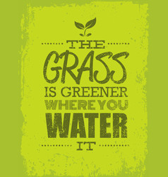 the grass is greener where you water it motivation vector image vector image