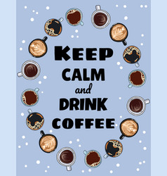 Keep calm and drink coffee poster cups coffee vector