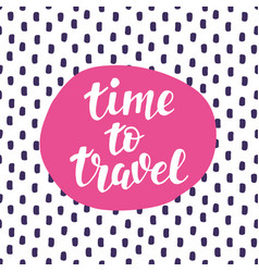time to travel hand lettering inspiration quote vector image