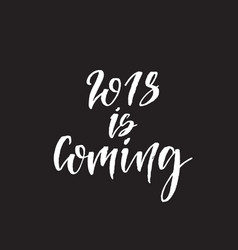 2018 is coming hand drawn lettering quote vector image