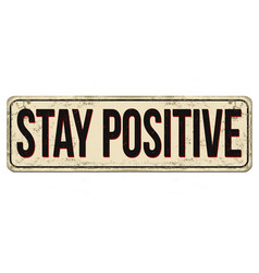 Stay positive vintage rusty metal sign vector