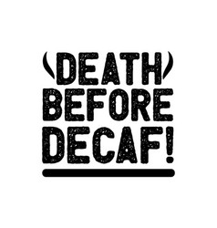 Death before decaf hand drawn typography poster vector