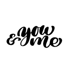you and me text handwritten calligraphy design vector image