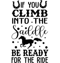 If you climb into saddle be ready for ride vector