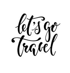 Let s go travel hand drawn calligraphy and brush vector