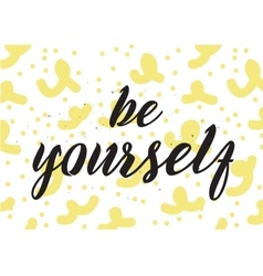 Be yourself inscription Greeting card with vector image