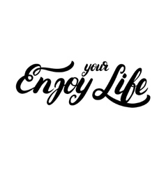 Enjoy your life hand written calligraphy lettering vector image vector image