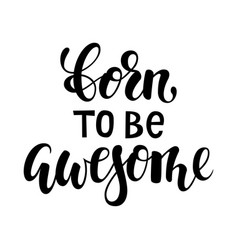 Born to be awesome brush lettering inspirational vector