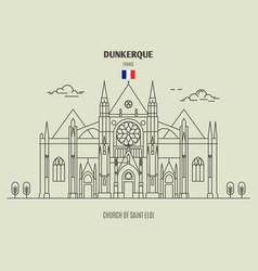 church of saint eloi in dunkerque vector image