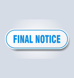 Final notice sign final notice rounded blue vector