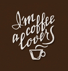 i am a coffee lover handmade lettering vector image