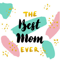 the best mom ever handwritten postcard vector image
