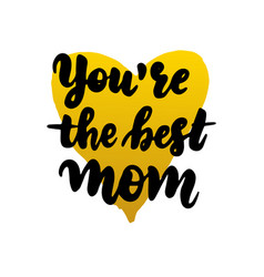 you are the best mom handwritten lettering vector image