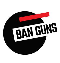 Ban guns stamp on white vector
