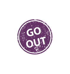go out stamp texture rubber cliche imprint web or vector image