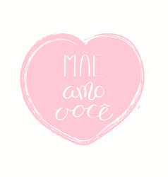 Hand written love you mom quote in portuguese vector