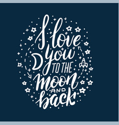 i love you to moon and back lettering concept vector image