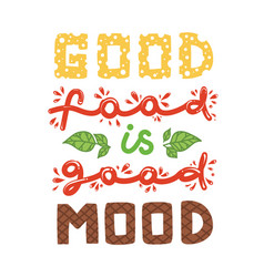 Quotes good food is good mood vector