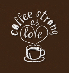coffee strong as love handmade lettering vector image
