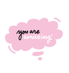 you are amazing - lettering in pink bubble vector image