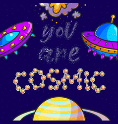 you are cosmic slogan color vector image