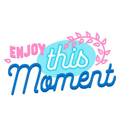 enjoy this moment creative banner positive phrase vector image