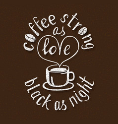 coffee strong as love black as night handmade vector image