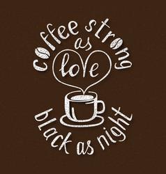 coffee strong as love black as night handmade vector image