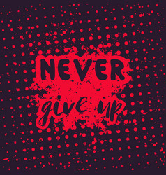 Never give up motivational quote hand drawn style vector