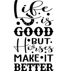 life is good but horses make it better logo vector image