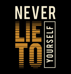 Never lie to yourself typography design concept vector
