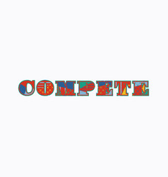 Compete concept word art vector