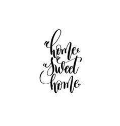 Home sweet home - hand lettering inscription vector