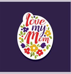 i love my mom phrase design element for greeting vector image