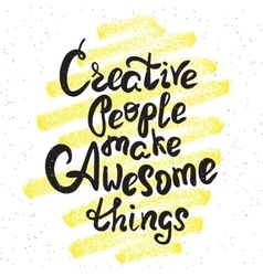 Creative people make awesome things vector image vector image