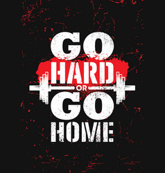 Go hard or go home inspiring sport workout vector