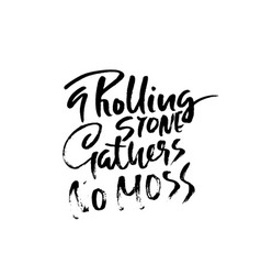 A rolling snone gathers no moss hand drawn dry vector