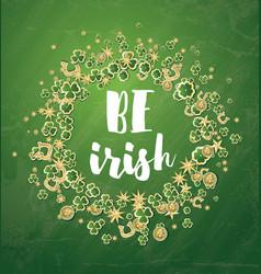 Be irish saint patricks day background vector