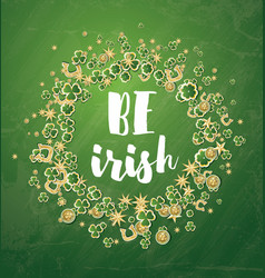 Be irish saint patricks day background with vector