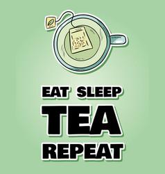 Eat sleep tea repeat cup green tea hand drawn vector