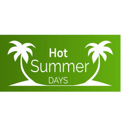 hot summer days poster with white palm trees vector image