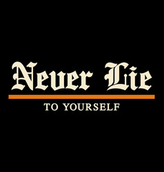 Typography quote never lie to yourself for t-shirt vector